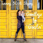 """Goodbye """"Goals"""": Why Turning 30 Means Freedom"""