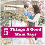 5 Things A Good Mom Says