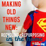 Making Old Things New: Recycling + Repurposing in the Home