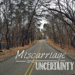Miscarriage and Uncertainty