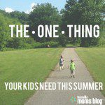 The One Thing Your Kids Need This Summer