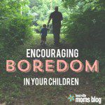 Encouraging Boredom in Your Children