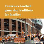 Tennessee Game Day Traditions For Families // Go Vols!