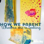 How We Parent When No One is Looking