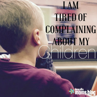 i am tired of complaining about my children