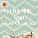To the Mom Who Hates Christmas