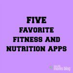 Five Favorite Fitness and Nutrition Apps