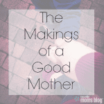The Makings of a Good Mother