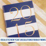 (Realistic) New Year's Resolutions for Busy Moms