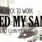 How Going Back to Work Saved My Sanity {Even If It Didn't Clean My House}