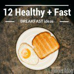 12 Healthy + Fast Breakfast Ideas!