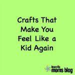 Crafts to Make You Feel Like A Kid Again