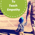 7 Tips To Teach Empathy (Part 1)