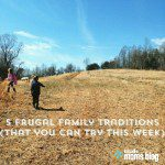 5 Frugal Family Traditions That You Can Try This Week