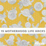15 Motherhood Life Hacks