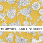 15 Motherhood Life Hacks