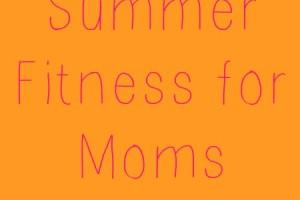 SummerFitnessforMoms