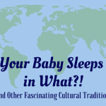 Your Baby Sleeps in What?! And Other Fascinating Cultural Traditions