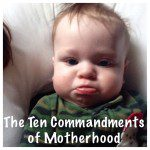The Ten Commandments of Motherhood