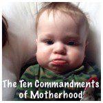 The Ten Commandments of Motherhood