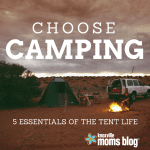 Choose Camping: 5 Essentials of the Tent Life