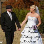 Why I Stopped Hating My Husband