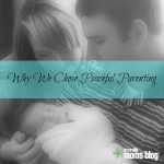 Why We Chose Peaceful Parenting
