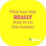 What Your Kids Really Want To Do This Summer
