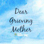An Open Letter to Grieving Mothers