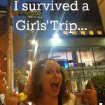 I Survived a Girls' Trip…and You Can Too!