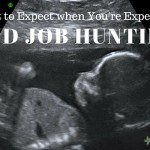 What to Expect When You're Expecting…and Job Hunting