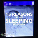 15 Reasons I'm Not Sleeping Right Now