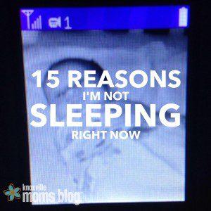 15 Reasons I'm Not Sleeping