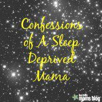 Confessions of A Sleep Deprived Mama
