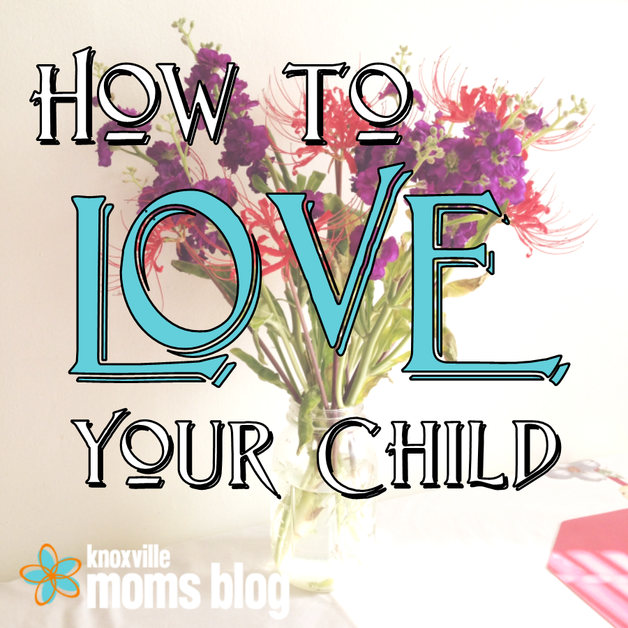 How to Love Your Child