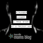 Stranger Danger: A True Story of a Tricky Man