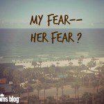 My Fear–Her Fear?