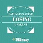 Parenting After Losing a Parent