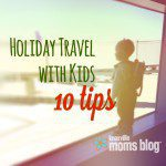 Holiday Travel With Kids: 10 Tips