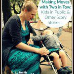 Making Moves with Two in Tow: Kids in Public & Other Scary Stories…