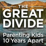 The Great Divide: Parenting Kids 10 Years Apart