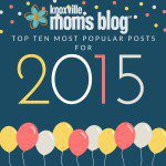 Knoxville Moms Blog's Top 10 Posts for 2015!