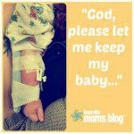 """God, please let me keep my baby…"""