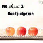 We Chose 3. Don't Judge Me.