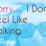 Sorry… I Don't Feel Like Talking.