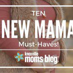 10 Must-Haves for New Mamas