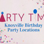 Party Time :: Knoxville Birthday Party Locations