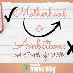 Motherhood & Ambition: A Battle of Wills