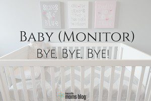 Baby Monitor Bye, Bye, Bye!