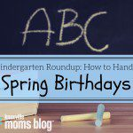 Kindergarten Round-up: How to Handle Spring Birthdays